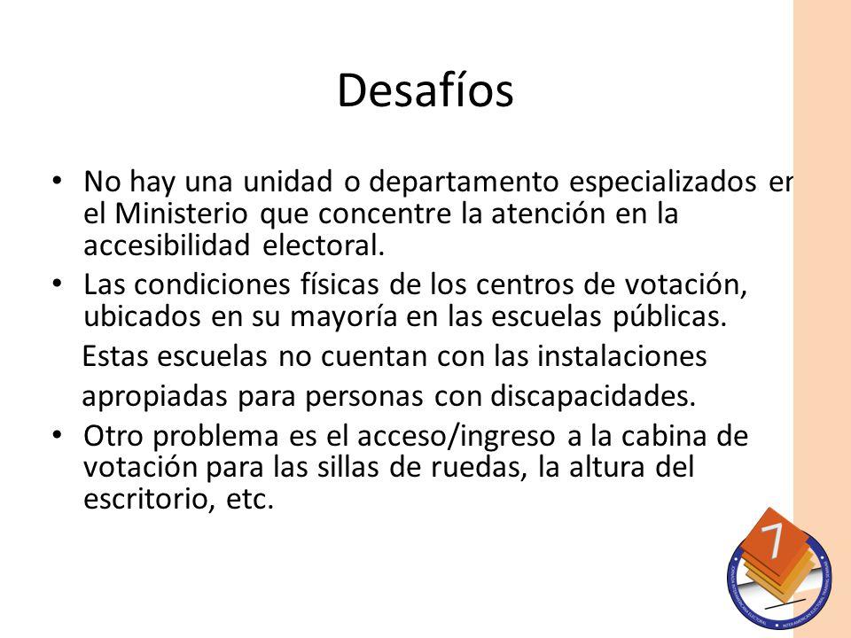 Desafíos No hay una unidad o departamento especializados en el Ministerio que concentre la atención en la accesibilidad electoral.