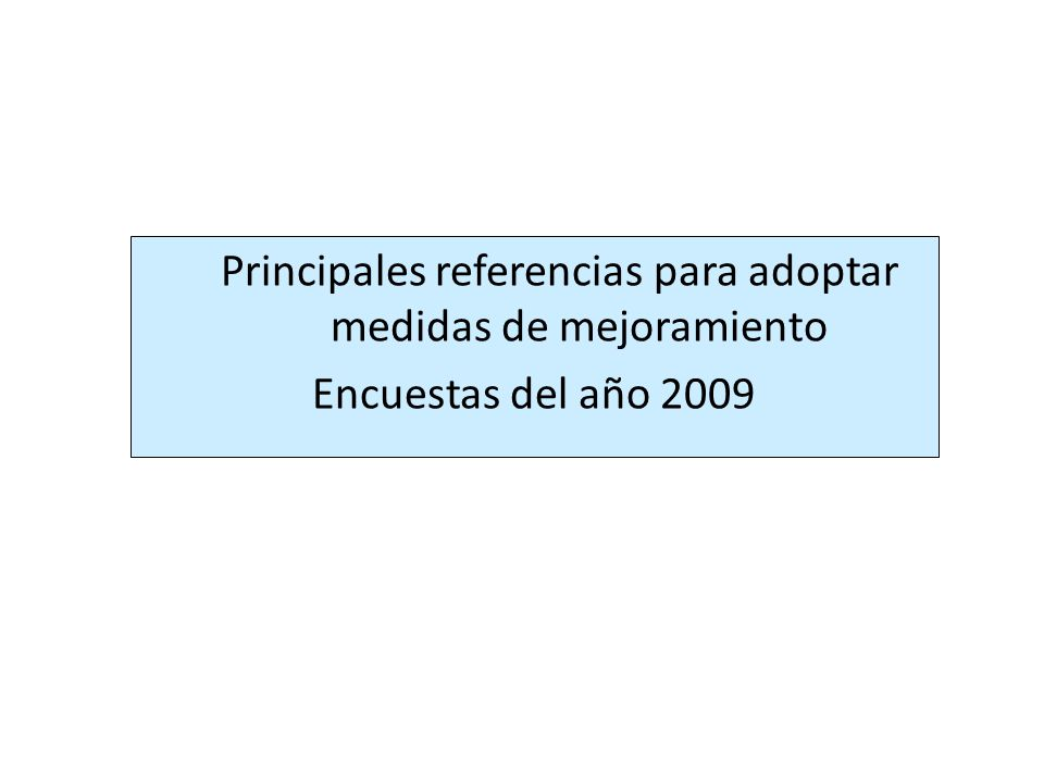 Principales referencias para adoptar medidas de mejoramiento Encuestas del año 2009