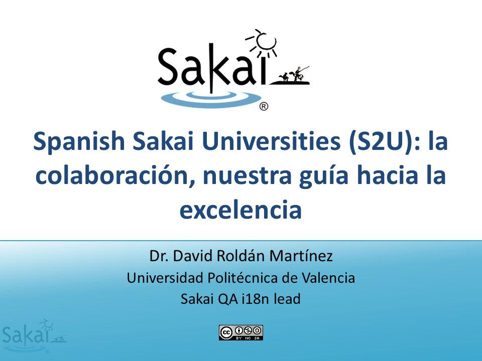 Spanish Sakai Universities (S2U): la colaboración, nuestra guía hacia la excelencia Dr.