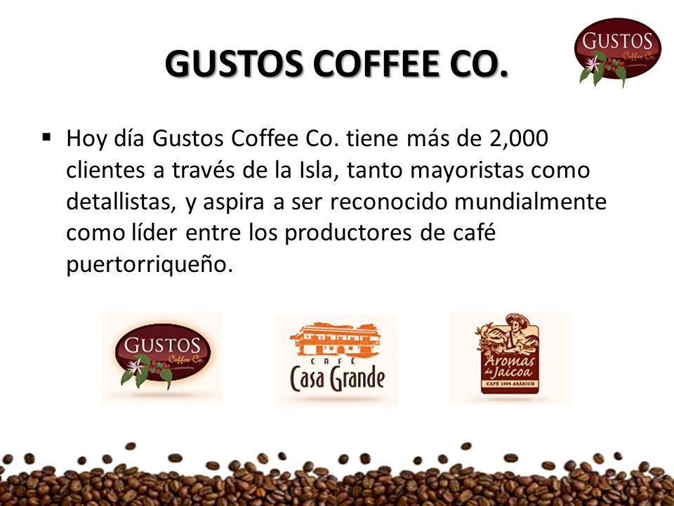 GUSTOS COFFEE CO.  Hoy día Gustos Coffee Co.