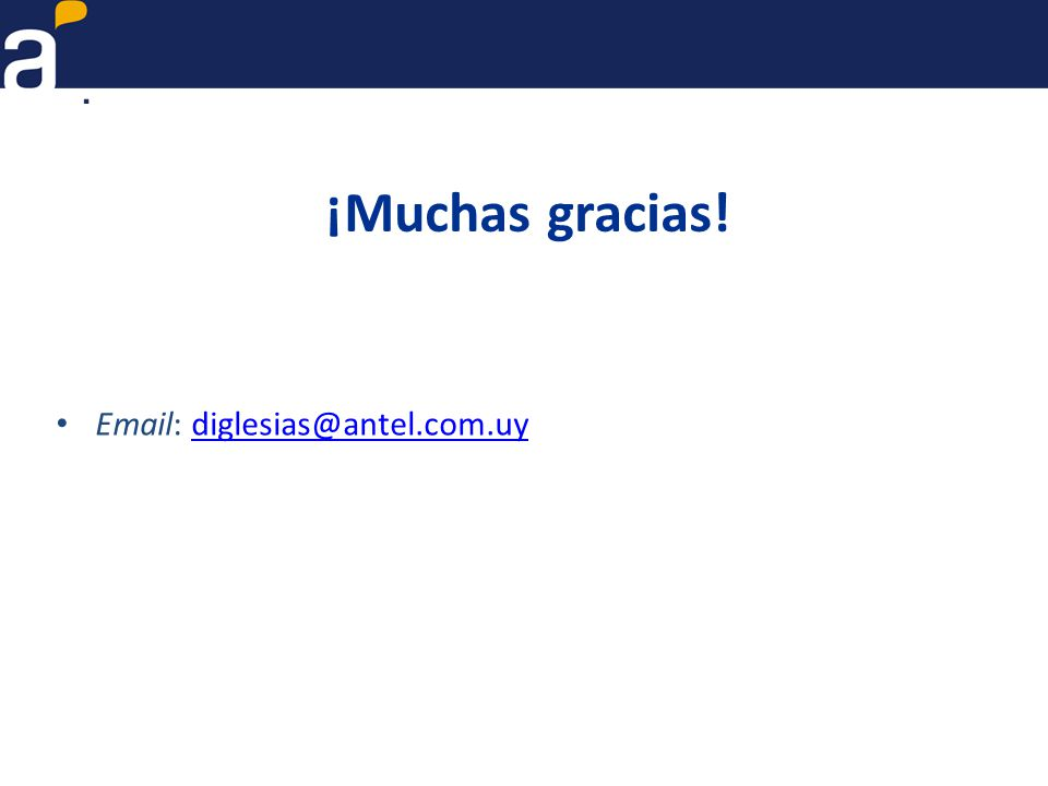 ¡Muchas gracias! Email: diglesias@antel.com.uydiglesias@antel.com.uy