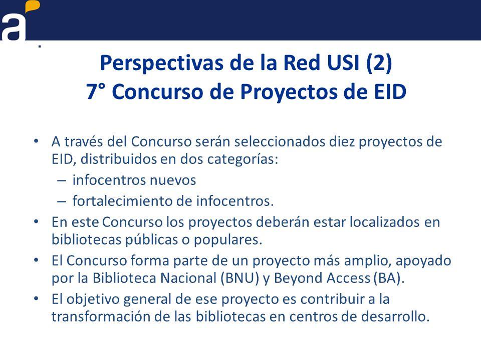 Perspectivas de la Red USI (2) 7° Concurso de Proyectos de EID A través del Concurso serán seleccionados diez proyectos de EID, distribuidos en dos categorías: – infocentros nuevos – fortalecimiento de infocentros.
