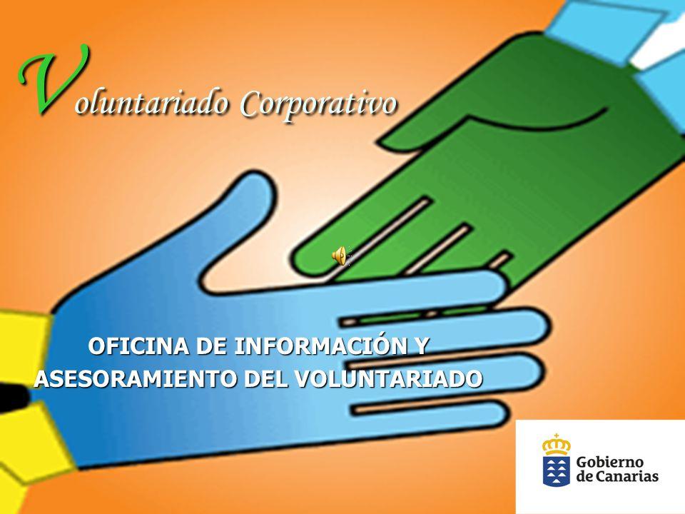 V oluntariado Corporativo OFICINA DE INFORMACIÓN Y ASESORAMIENTO DEL VOLUNTARIADO