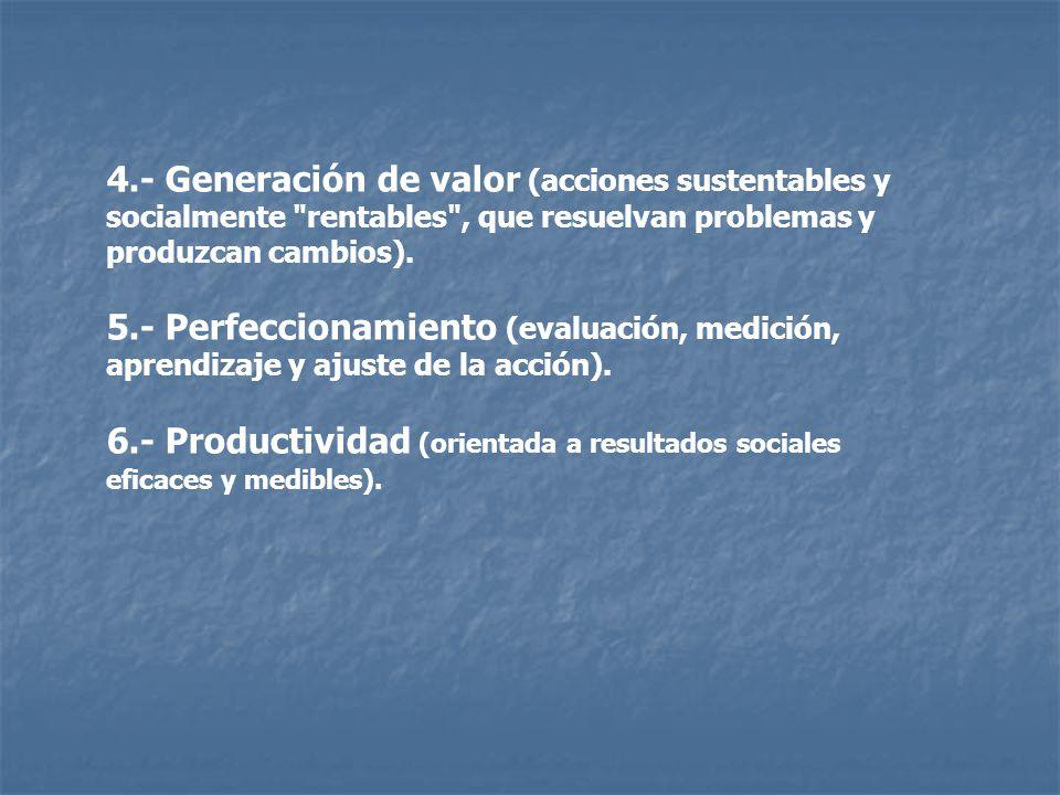4.- Generación de valor (acciones sustentables y socialmente rentables , que resuelvan problemas y produzcan cambios).