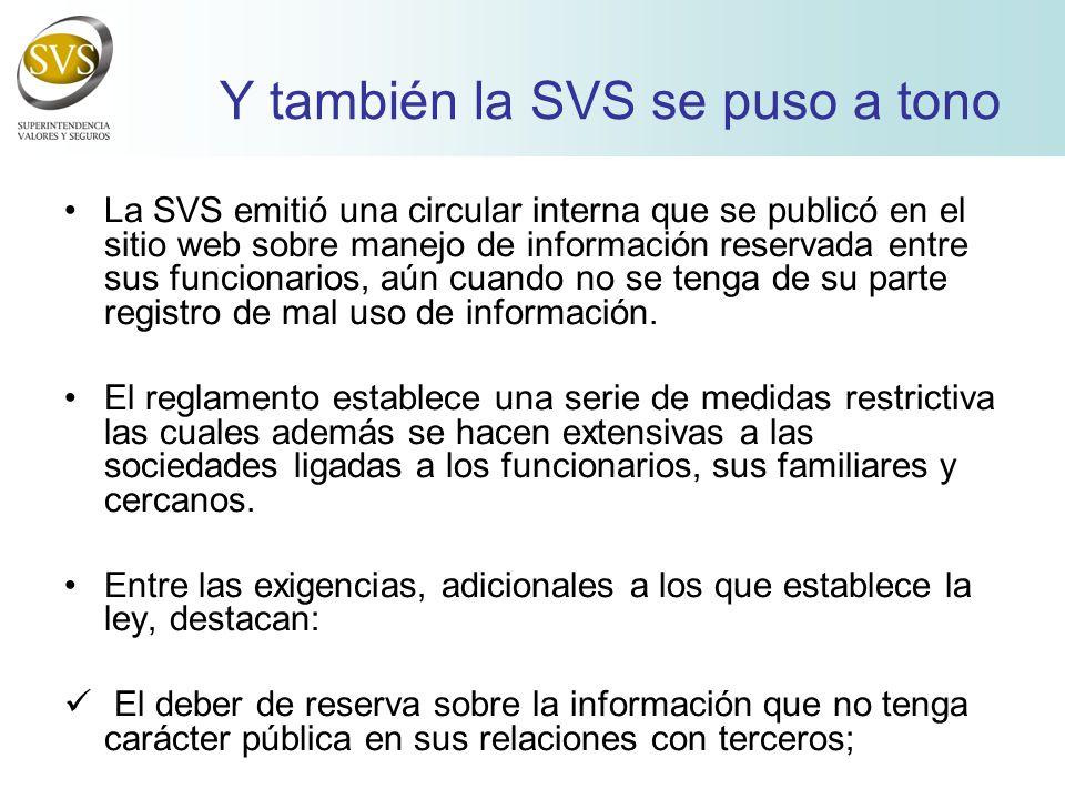 Y también la SVS se puso a tono La SVS emitió una circular interna que se publicó en el sitio web sobre manejo de información reservada entre sus funcionarios, aún cuando no se tenga de su parte registro de mal uso de información.