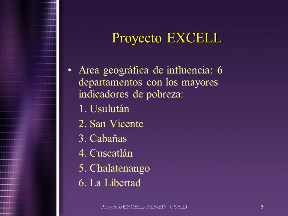 Proyecto EXCELL, MINED - USAID5 Proyecto EXCELL Area geográfica de influencia: 6 departamentos con los mayores indicadores de pobreza: 1.