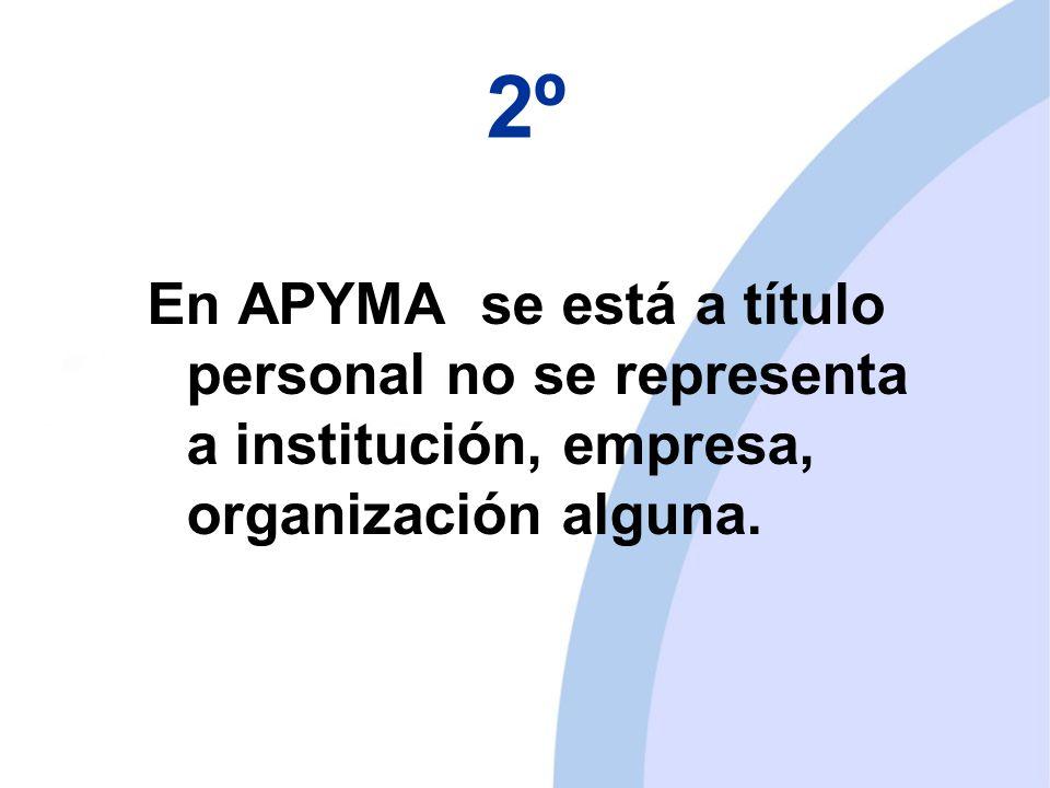 2º En APYMA se está a título personal no se representa a institución, empresa, organización alguna.