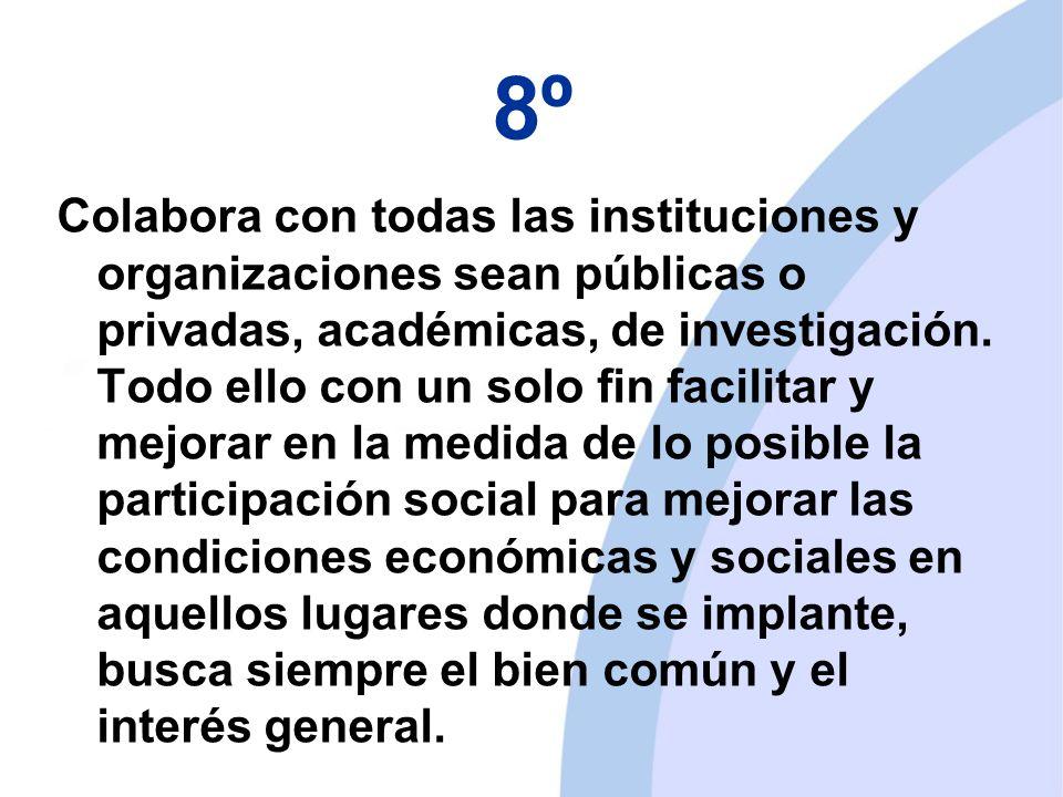 8º Colabora con todas las instituciones y organizaciones sean públicas o privadas, académicas, de investigación.