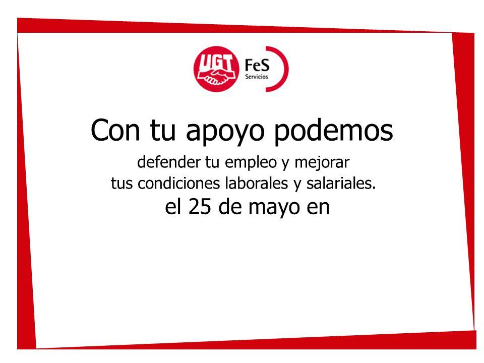 Con tu apoyo podemos el 25 de mayo en defender tu empleo y mejorar tus condiciones laborales y salariales.