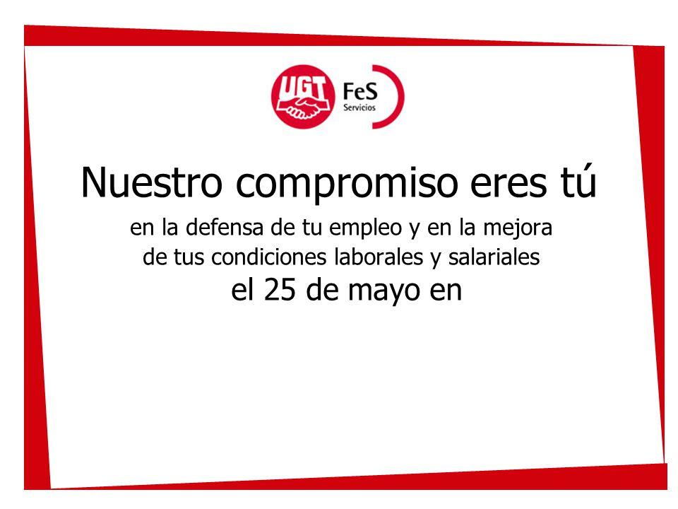 Nuestro compromiso eres tú en la defensa de tu empleo y en la mejora de tus condiciones laborales y salariales el 25 de mayo en