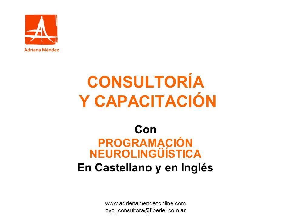 www.adrianamendezonline.com cyc_consultora@fibertel.com.ar CONSULTORÍA Y CAPACITACIÓN Con PROGRAMACIÓN NEUROLINGÜÍSTICA En Castellano y en Inglés