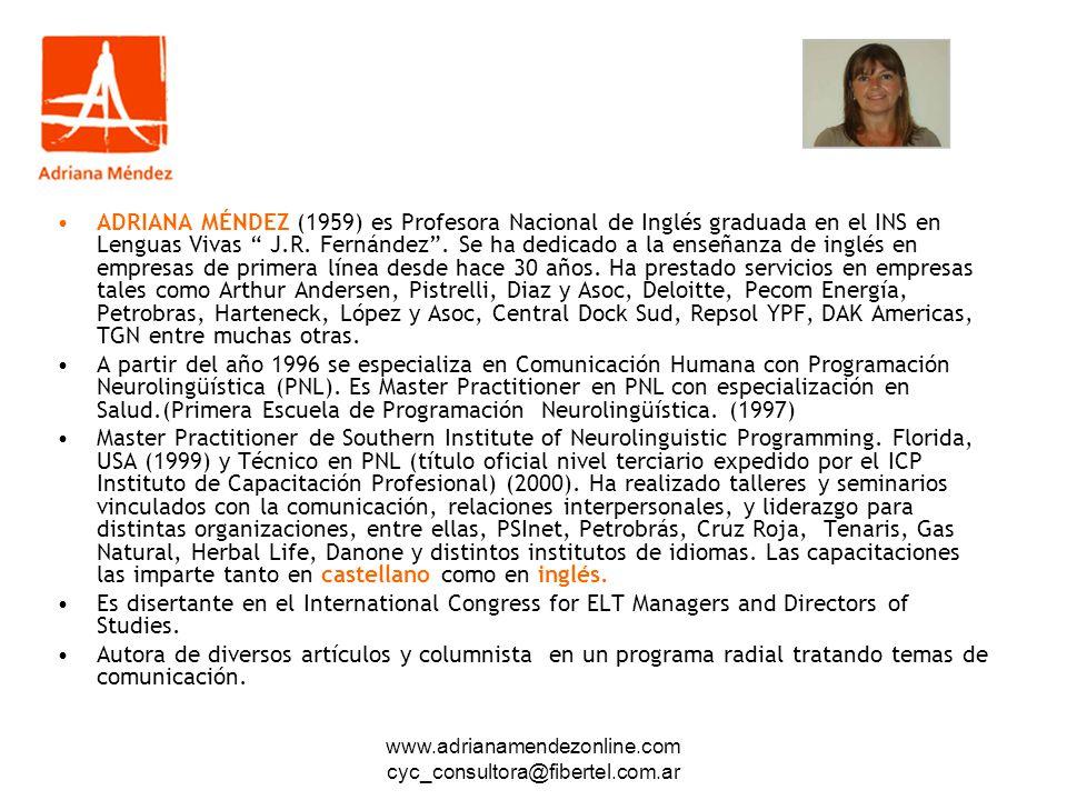 www.adrianamendezonline.com cyc_consultora@fibertel.com.ar ADRIANA MÉNDEZ (1959) es Profesora Nacional de Inglés graduada en el INS en Lenguas Vivas J.R.