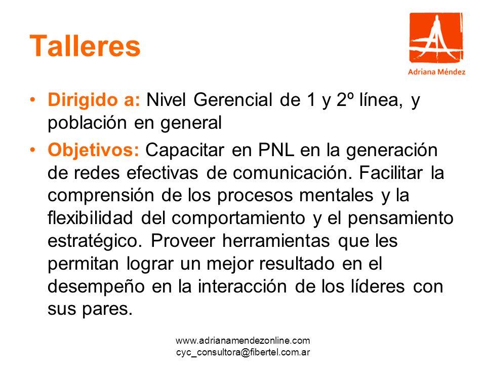 www.adrianamendezonline.com cyc_consultora@fibertel.com.ar Talleres Dirigido a: Nivel Gerencial de 1 y 2º línea, y población en general Objetivos: Capacitar en PNL en la generación de redes efectivas de comunicación.