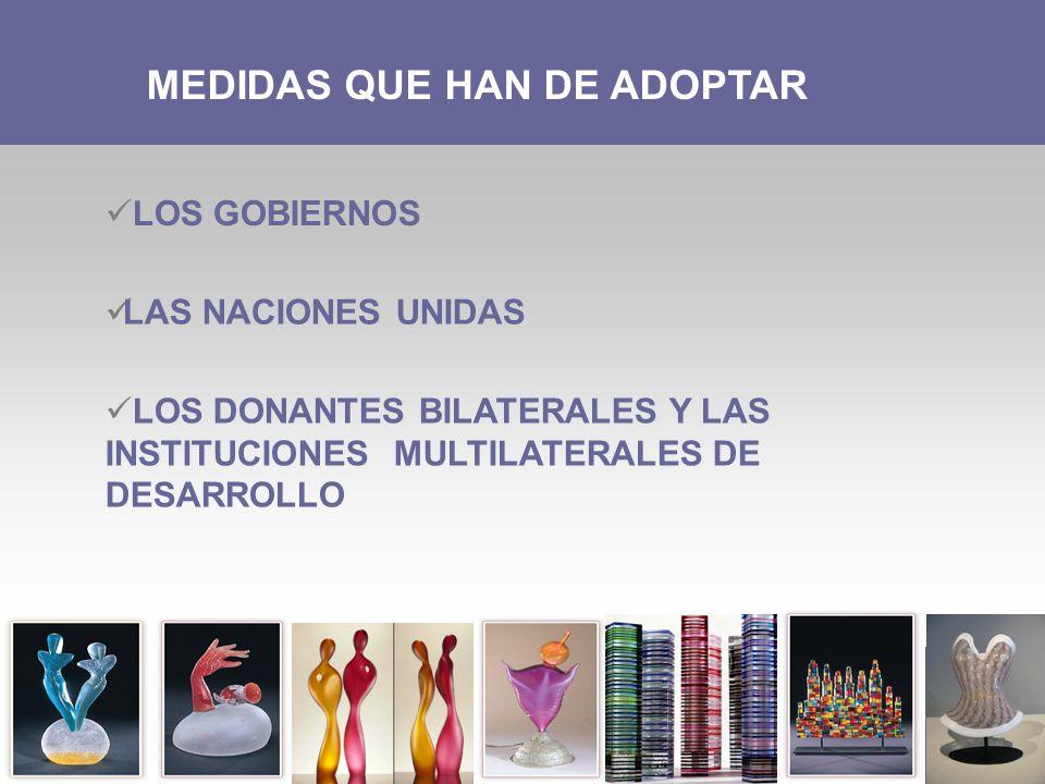 MEDIDAS QUE HAN DE ADOPTAR LOS GOBIERNOS LAS NACIONES UNIDAS LOS DONANTES BILATERALES Y LAS INSTITUCIONES MULTILATERALES DE DESARROLLO