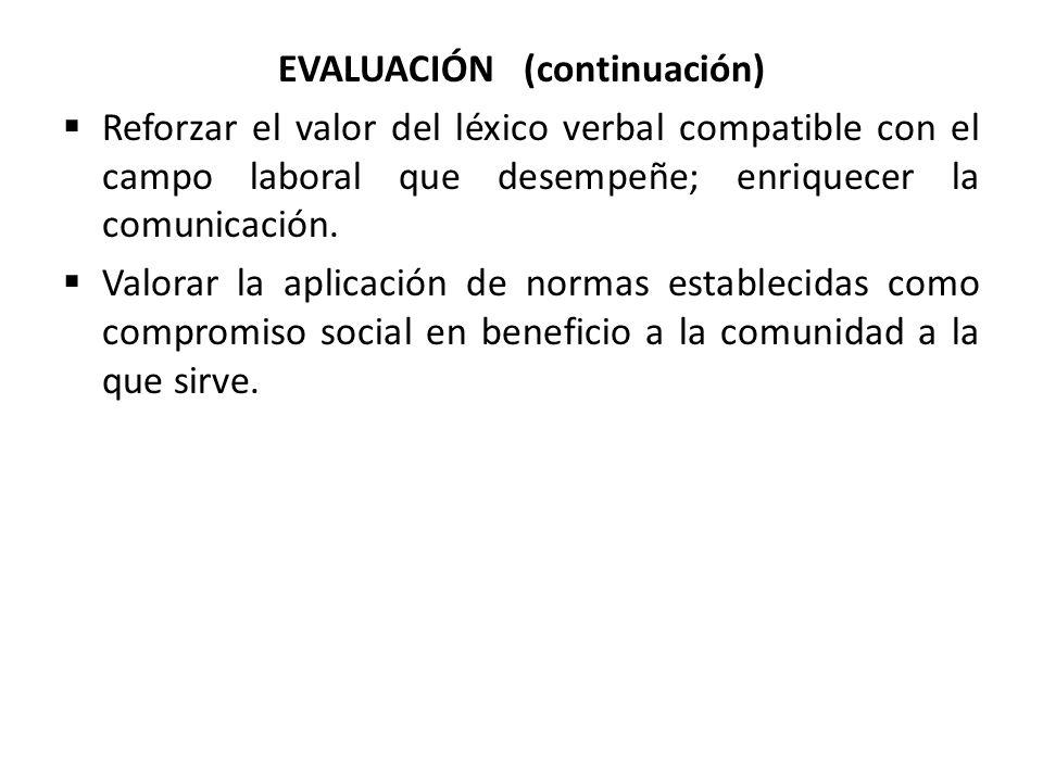 EVALUACIÓN (continuación)  Reforzar el valor del léxico verbal compatible con el campo laboral que desempeñe; enriquecer la comunicación.