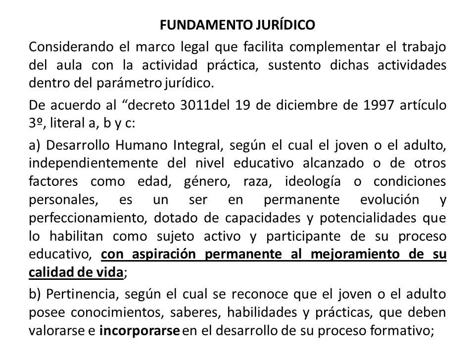 FUNDAMENTO JURÍDICO Considerando el marco legal que facilita complementar el trabajo del aula con la actividad práctica, sustento dichas actividades dentro del parámetro jurídico.