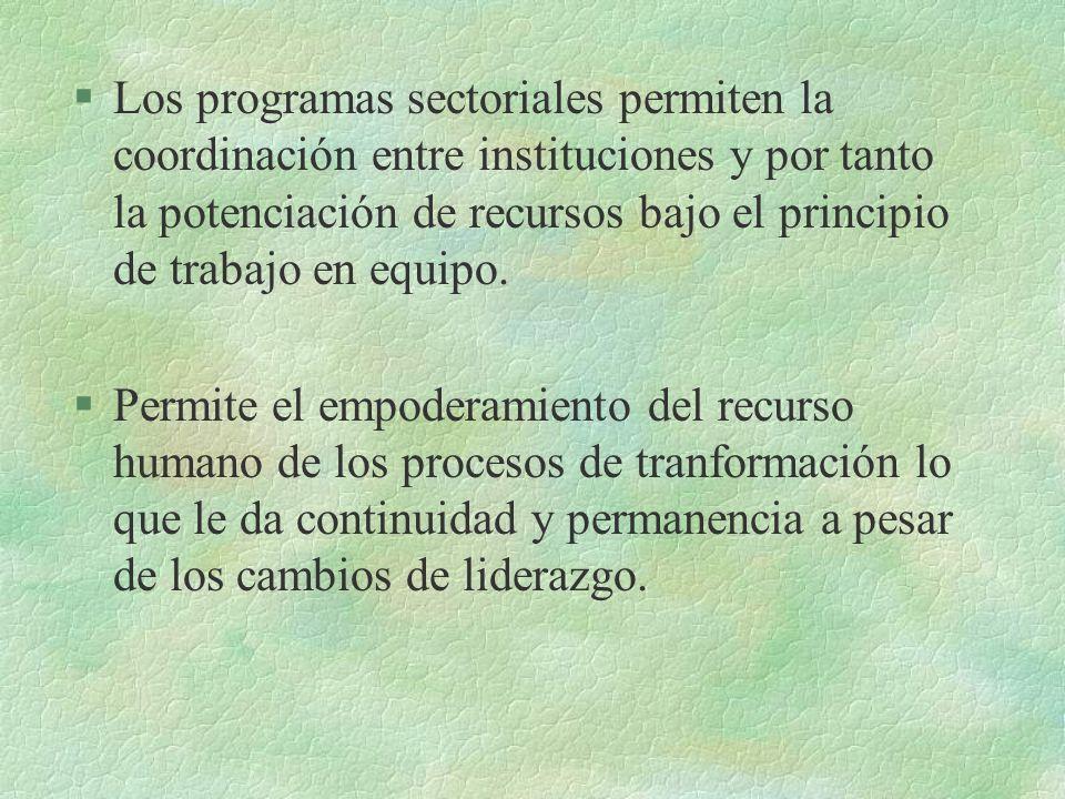 §Los programas sectoriales permiten la coordinación entre instituciones y por tanto la potenciación de recursos bajo el principio de trabajo en equipo.