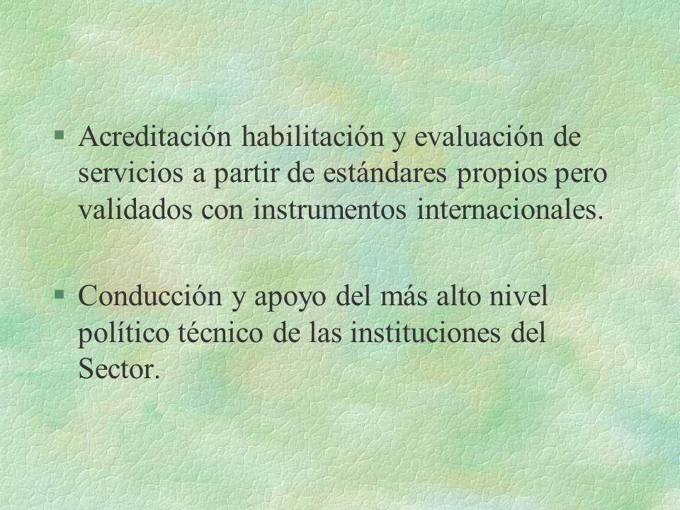 §Acreditación habilitación y evaluación de servicios a partir de estándares propios pero validados con instrumentos internacionales.