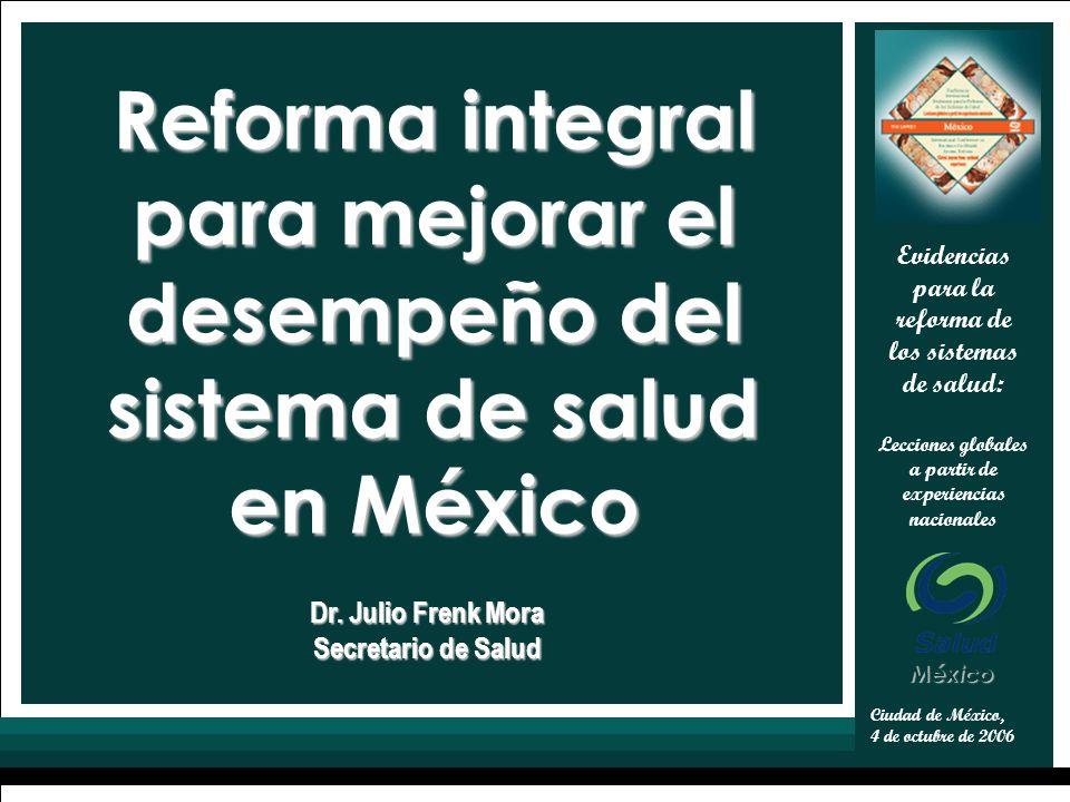 1 Ciudad de México, 4 de octubre de 2006 Evidencias para la reforma de los sistemas de salud: Lecciones globales a partir de experiencias nacionales Dr.