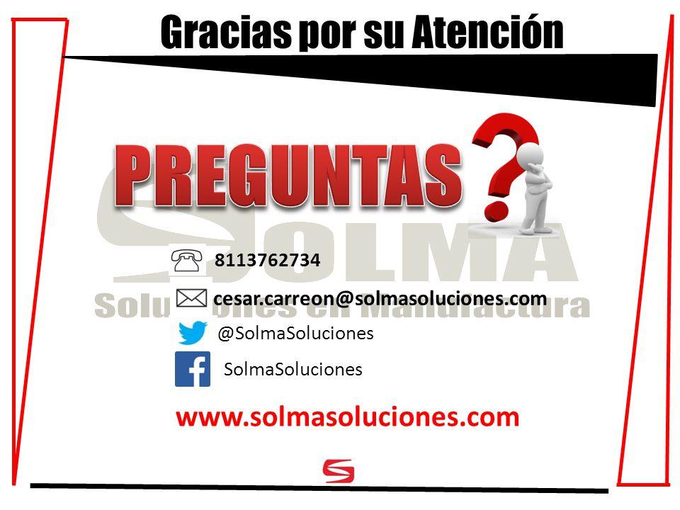 Gracias por su Atención www.solmasoluciones.com @SolmaSoluciones SolmaSoluciones 8113762734 cesar.carreon@solmasoluciones.com