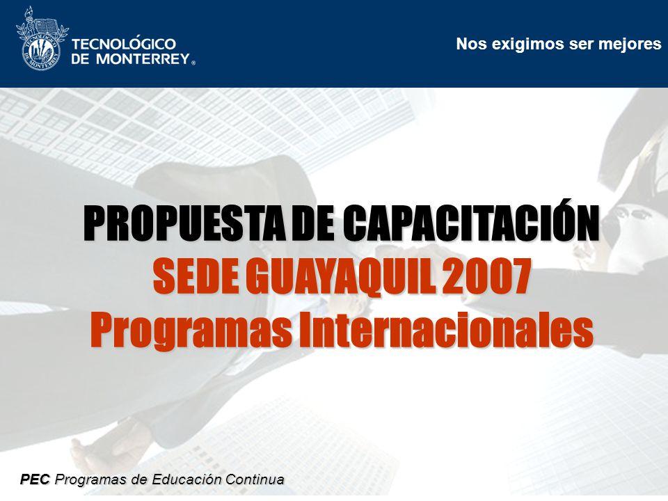 Nos exigimos ser mejores PEC Programas de Educación Continua Nos exigimos ser mejores PROPUESTA DE CAPACITACIÓN SEDE GUAYAQUIL 2007 Programas Internacionales