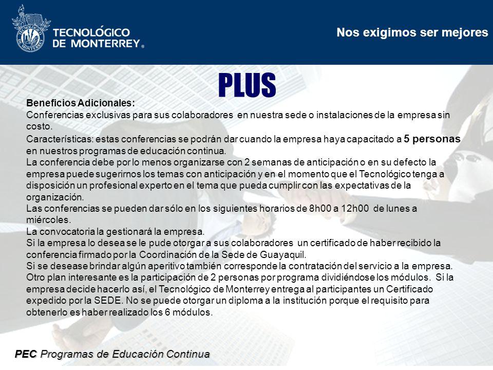 Nos exigimos ser mejores PEC Programas de Educación Continua PLUS Beneficios Adicionales: Conferencias exclusivas para sus colaboradores en nuestra sede o instalaciones de la empresa sin costo.