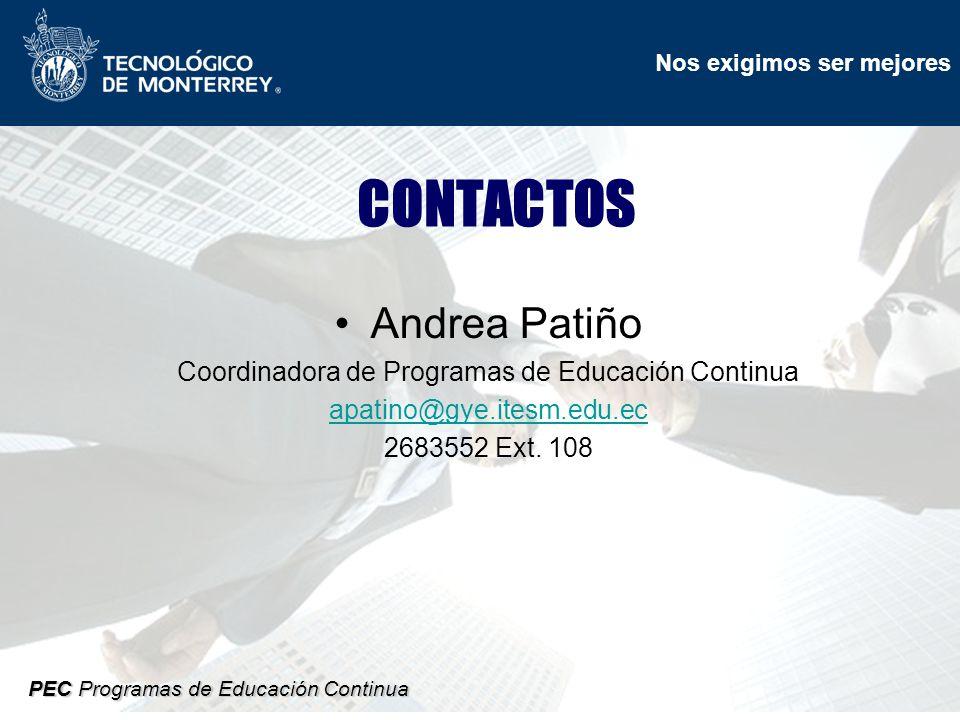 Nos exigimos ser mejores PEC Programas de Educación Continua CONTACTOS Andrea Patiño Coordinadora de Programas de Educación Continua apatino@gye.itesm.edu.ec 2683552 Ext.