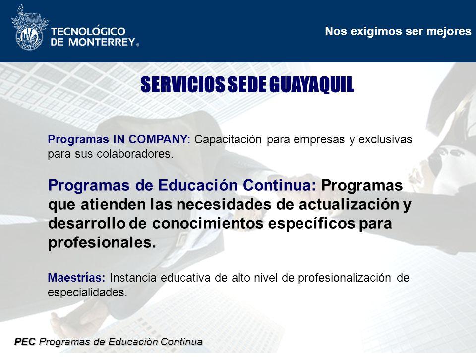 Nos exigimos ser mejores PEC Programas de Educación Continua SERVICIOS SEDE GUAYAQUIL Programas IN COMPANY: Capacitación para empresas y exclusivas para sus colaboradores.