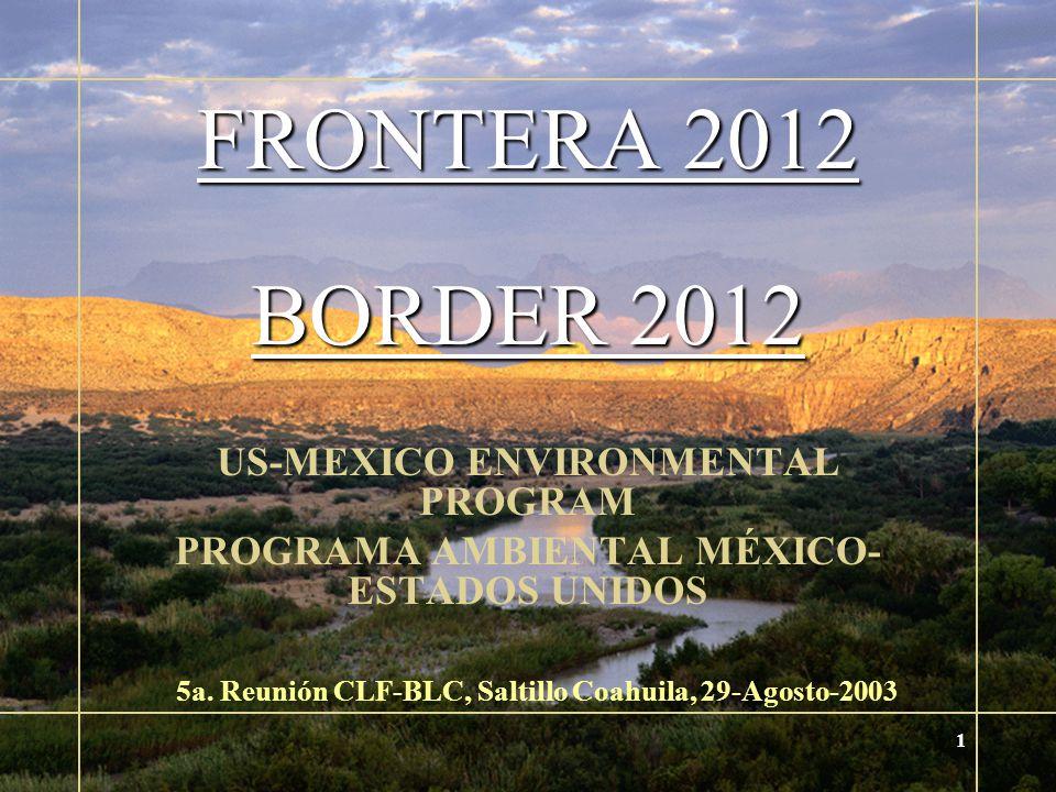 1 FRONTERA 2012 BORDER 2012 US-MEXICO ENVIRONMENTAL PROGRAM PROGRAMA AMBIENTAL MÉXICO- ESTADOS UNIDOS 5a.
