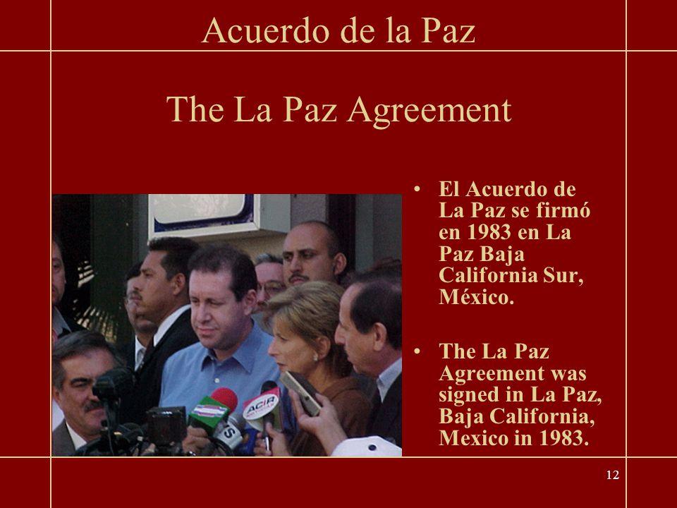 12 The La Paz Agreement El Acuerdo de La Paz se firmó en 1983 en La Paz Baja California Sur, México.