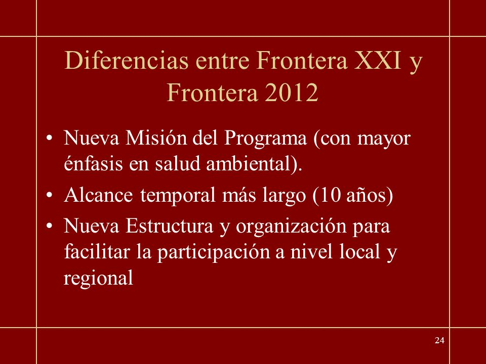 24 Diferencias entre Frontera XXI y Frontera 2012 Nueva Misión del Programa (con mayor énfasis en salud ambiental).