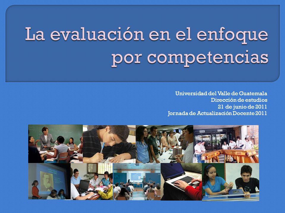 Universidad del Valle de Guatemala Dirección de estudios 21 de junio de 2011 Jornada de Actualización Docente 2011