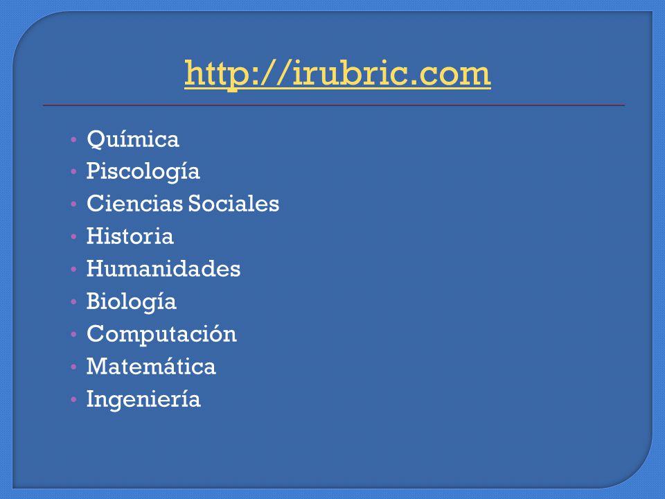 Química Piscología Ciencias Sociales Historia Humanidades Biología Computación Matemática Ingeniería http://irubric.com