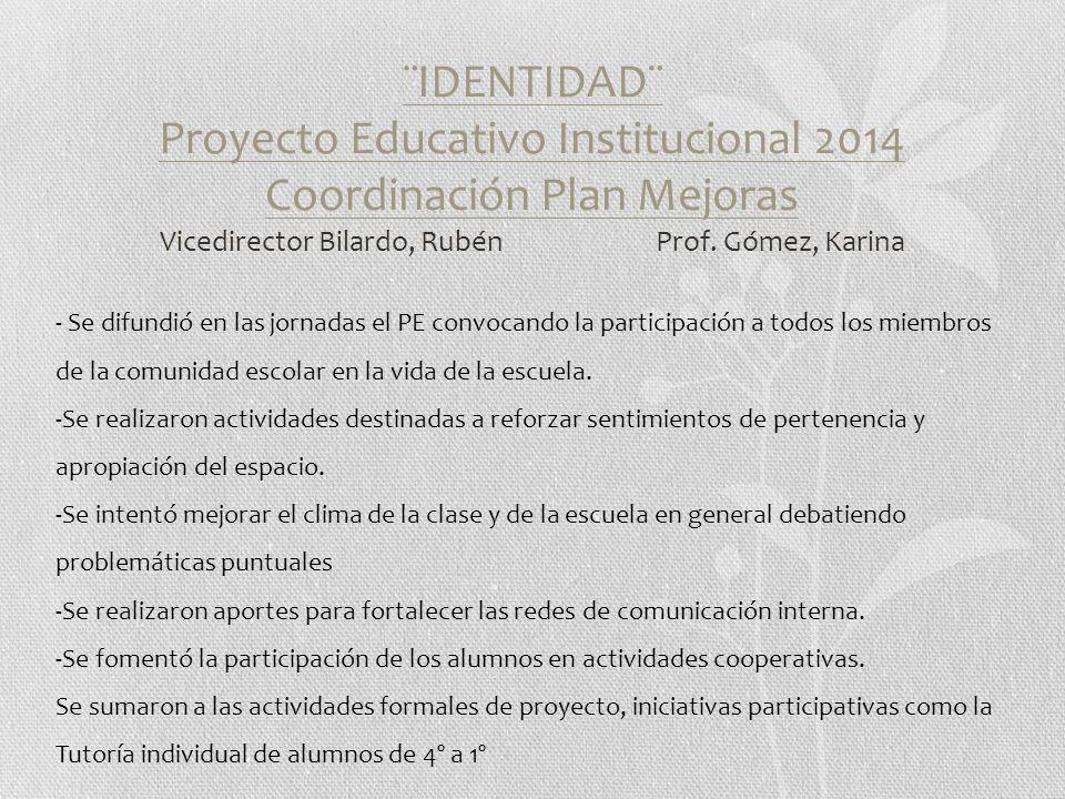 ¨IDENTIDAD¨ Proyecto Educativo Institucional 2014 Coordinación Plan Mejoras Vicedirector Bilardo, Rubén Prof.