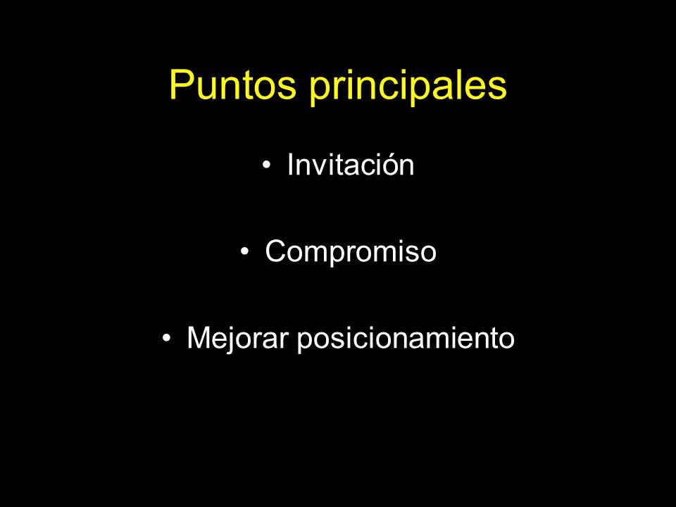 Puntos principales Invitación Compromiso Mejorar posicionamiento