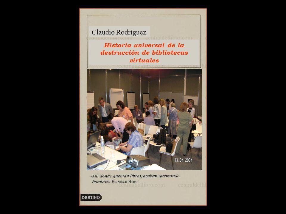 Claudio Rodríguez Historia universal de la destrucción de bibliotecas virtuales
