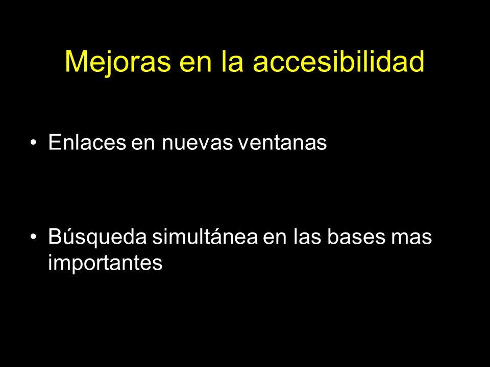 Mejoras en la accesibilidad Enlaces en nuevas ventanas Búsqueda simultánea en las bases mas importantes