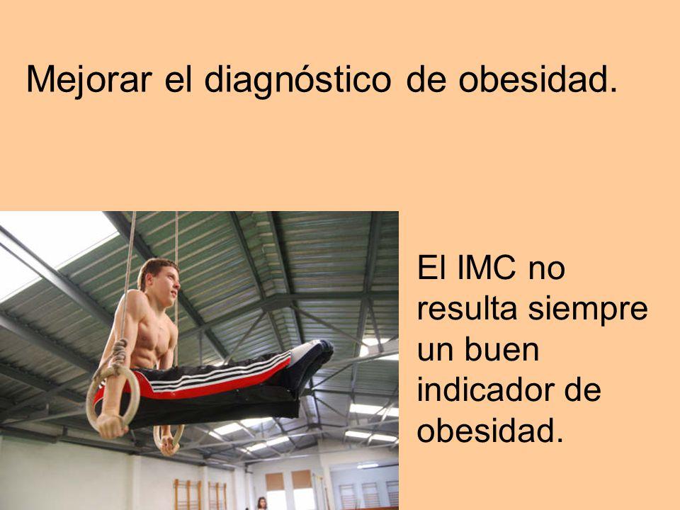 Mejorar el diagnóstico de obesidad. El IMC no resulta siempre un buen indicador de obesidad.