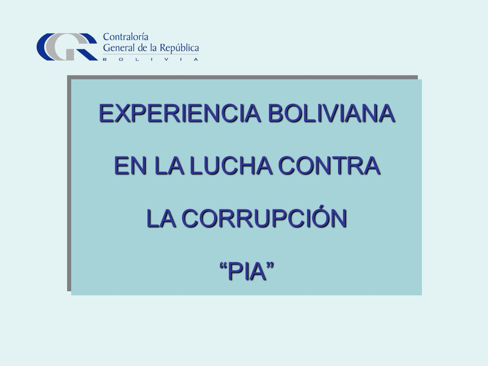 EXPERIENCIA BOLIVIANA EN LA LUCHA CONTRA LA CORRUPCIÓN PIA EXPERIENCIA BOLIVIANA EN LA LUCHA CONTRA LA CORRUPCIÓN PIA