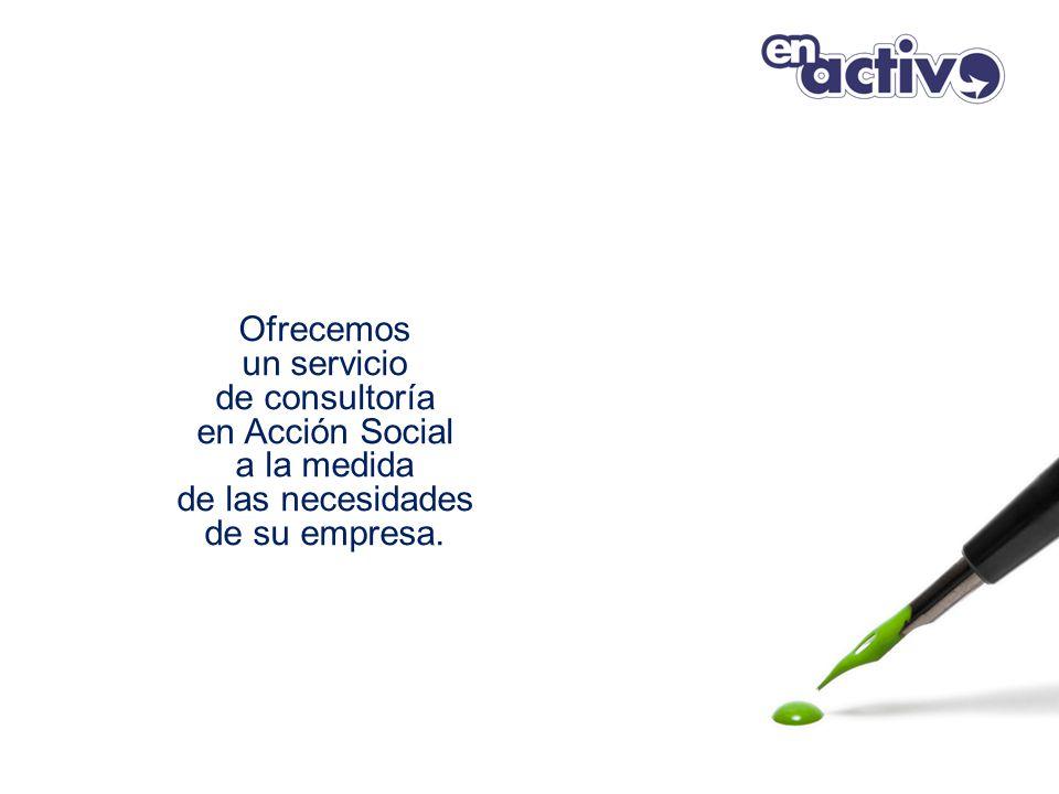 Ofrecemos un servicio de consultoría en Acción Social a la medida de las necesidades de su empresa.