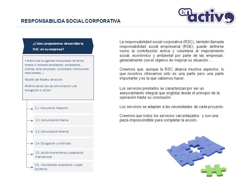 RESPONSABILIDA SOCIAL CORPORATIVA La responsabilidad social corporativa (RSC), también llamada responsabilidad social empresarial (RSE), puede definirse como la contribución activa y voluntaria al mejoramiento social, económico y ambiental por parte de las empresas, generalmente con el objetivo de mejorar su situación...
