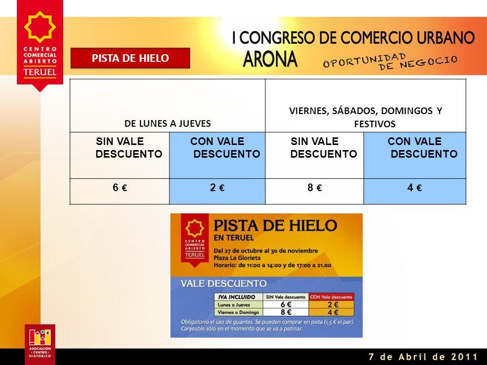 PISTA DE HIELO DE LUNES A JUEVES VIERNES, SÁBADOS, DOMINGOS Y FESTIVOS SIN VALE DESCUENTO CON VALE DESCUENTO SIN VALE DESCUENTO CON VALE DESCUENTO 6 € 2 € 8 € 4 €