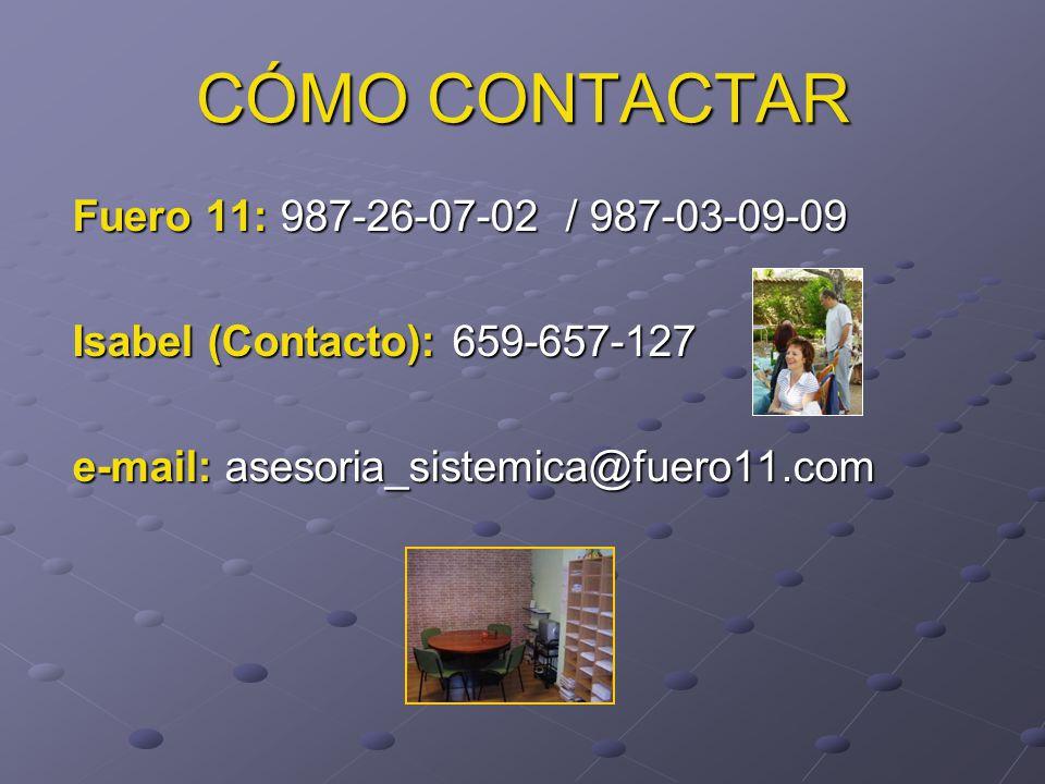 CÓMO CONTACTAR Fuero 11: 987-26-07-02 / 987-03-09-09 Isabel (Contacto): 659-657-127 e-mail: asesoria_sistemica@fuero11.com
