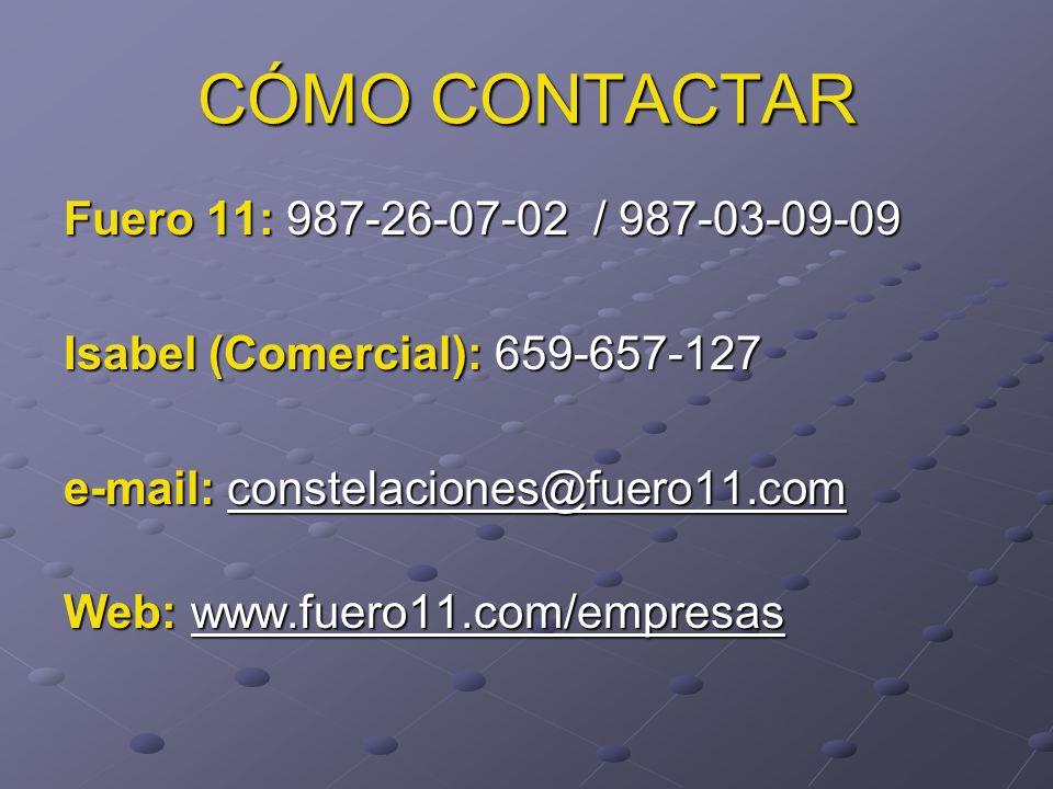 CÓMO CONTACTAR Fuero 11: 987-26-07-02 / 987-03-09-09 Isabel (Comercial): 659-657-127 e-mail: constelaciones@fuero11.com constelaciones@fuero11.com Web: www.fuero11.com/empresas www.fuero11.com/empresas
