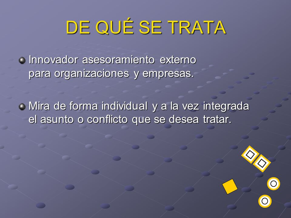 DE QUÉ SE TRATA Innovador asesoramiento externo para organizaciones y empresas.