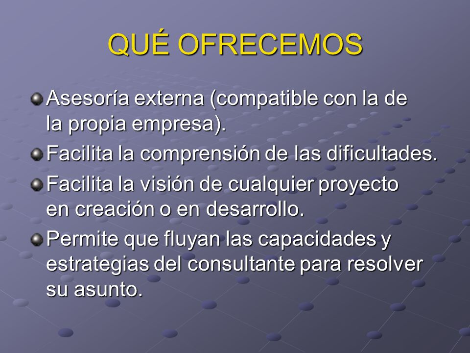 QUÉ OFRECEMOS Asesoría externa (compatible con la de la propia empresa).