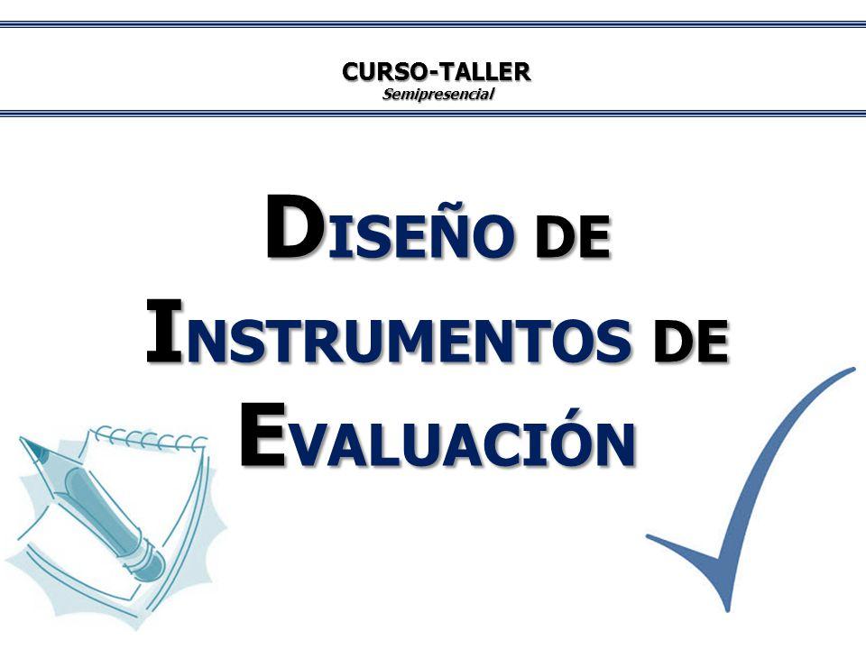 CURSO-TALLERSemipresencial D ISEÑO DE I NSTRUMENTOS DE E VALUACIÓN