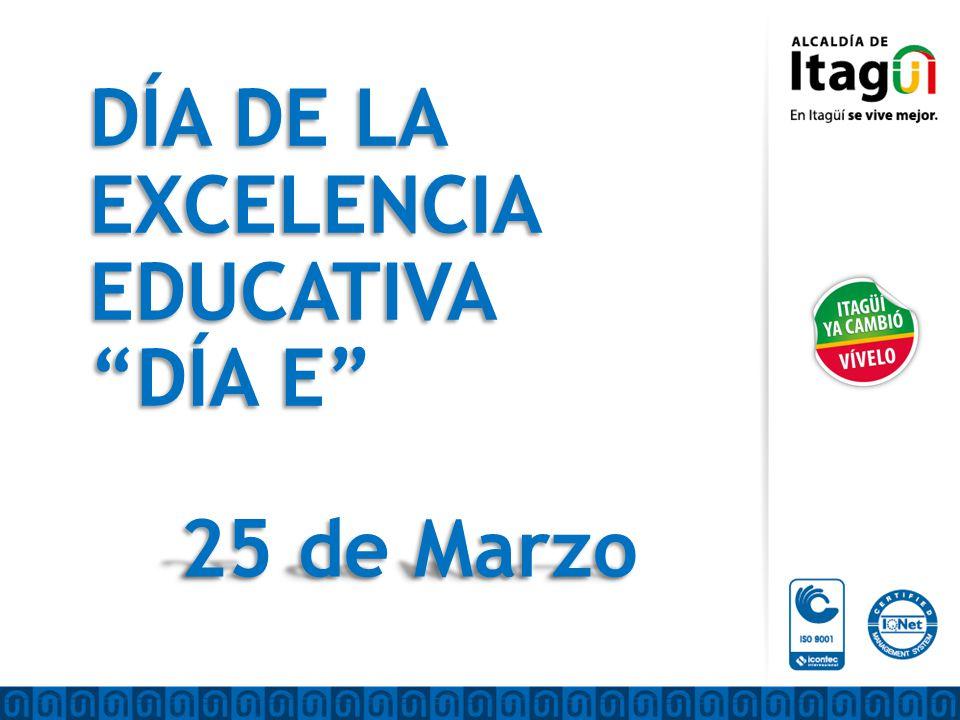 DÍA DE LA EXCELENCIA EDUCATIVA DÍA E DÍA DE LA EXCELENCIA EDUCATIVA DÍA E 25 de Marzo