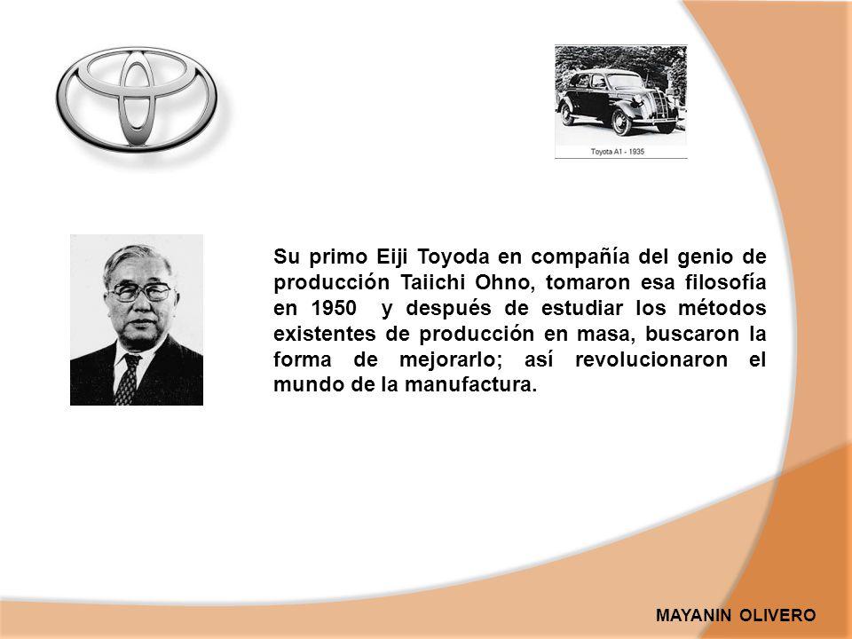 Su primo Eiji Toyoda en compañía del genio de producción Taiichi Ohno, tomaron esa filosofía en 1950 y después de estudiar los métodos existentes de producción en masa, buscaron la forma de mejorarlo; así revolucionaron el mundo de la manufactura.