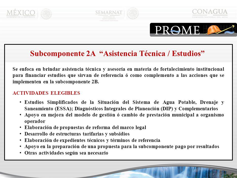 Subcomponente 2A Asistencia Técnica / Estudios Se enfoca en brindar asistencia técnica y asesoría en materia de fortalecimiento institucional para financiar estudios que sirvan de referencia ó como complemento a las acciones que se implementen en la subcomponente 2B.